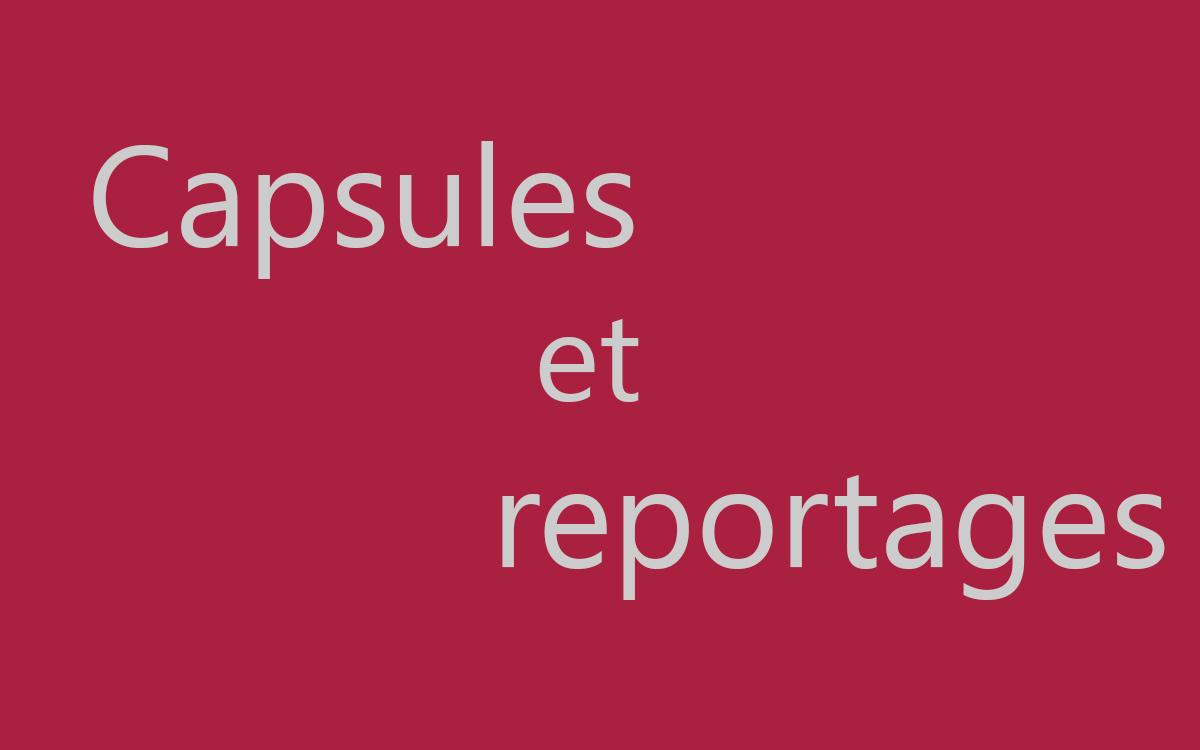 Capsules et reportages
